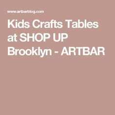 Kids Crafts Tables at SHOP UP Brooklyn - ARTBAR