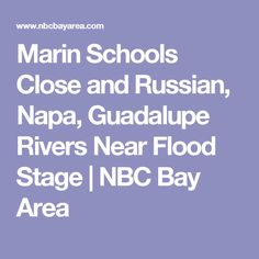 Marin Schools Close and Russian, Napa, Guadalupe Rivers Near Flood Stage  | NBC Bay Area
