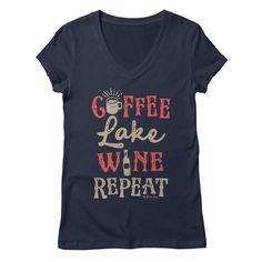 2ffce90af6 Lake Girl VNeck TShirt Apparel Coffee Lake Wine Repeat Lake Life Living  (www.MyNatureSide