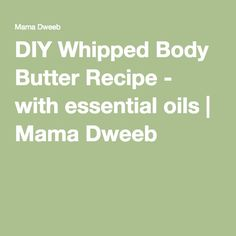 DIY Whipped Body Butter Recipe - with essential oils | Mama Dweeb