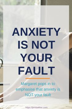 Your anxiety is not your fault. Margaret pops in this week to emphasise that in a good old fashioned pep talk