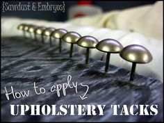 Tutorial: How to Apply Decorative Upholstery Tacks (Straight!)