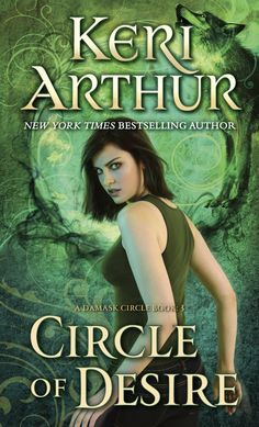 February 22nd 2015 - Circle of Desire: A Damask Circle Book 3 by Keri Arthur (April 1, 2014) Dell