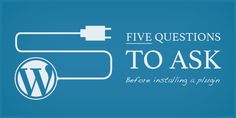 5 Questions to Ask before Installing a #WordPress Plugin