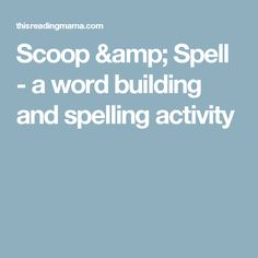 Scoop & Spell - a word building and spelling activity