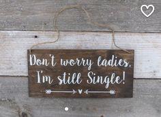Don't worry ladies I'm still single ring bearer sign