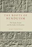 The Roots of Hinduism: The Early Aryans and the Indus Civilization