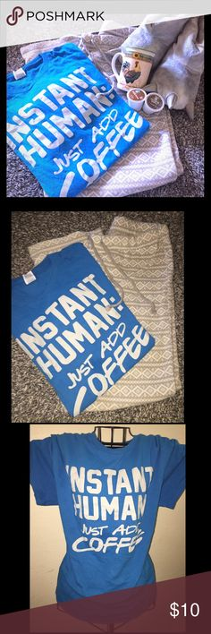Instant human tee Humorous coffee tee. New without tags. Tops Tees - Short Sleeve