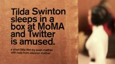 This video is about Tilda Swinton sleeping in a box at MoMA and how Twitter is amused.