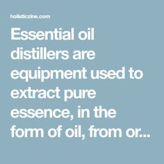 Essential oil distillers are equipment used to extract pure essence, in the form of oil, from organically or naturally grown plants. For anyone interested in their study, it is imperative that you have a good understanding of the different methods of distillation, the equipment used for it, and its mechanics.