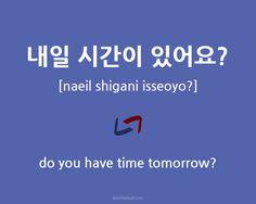 내일 시간이 있어요? - How to say 'do you have time tomorrow?' in Korean.