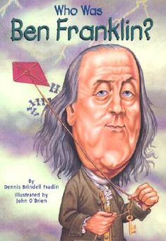 Non-Fiction: This book talks about the life of Ben Franklin and all the inventions he created. It talks about how he discovered electricity with a kite. The book also talks about his many titles he carried like a statesman, inventor, and printer. Brindell, D. (2002). Who was ben franklin? United Kingdom: Penguin Young Readers Group.