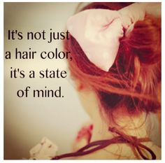 Red head . . . It's not just a hair color, it's a state of mind . . .  and a WHOLE lot of personality!!!