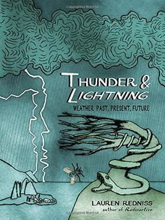 Thunder & Lightning: Weather Past, Present, Future by Lauren Redniss. Drawing on extensive research and countless interviews, the author examines our own day and age, from our most personal decisions—Do I need an umbrella today?—to the awesome challenges we face with global climate change. http://search.lib.uiowa.edu/01IOWA:default_scope:01IOWA_ALMA21421834130002771
