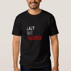 Lazy But Talented – Funny Confident sounding Saying on Black Men's Tee Shirt