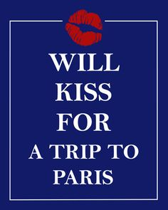 Will Kiss for a Trip to Paris Vacation Paris France Holiday French Blue White Red Lips Smack Smooch Travel Europe Eiffel Tower City of Love