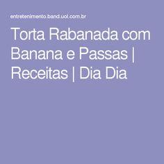 Torta Rabanada com Banana e Passas | Receitas | Dia Dia
