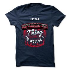 ITS A GREAVES THING ! YOU WOULDNT UNDERSTAND - #T-Shirts #blue hoodie. SAVE => https://www.sunfrog.com/Valentines/ITS-A-GREAVES-THING-YOU-WOULDNT-UNDERSTAND-57842383-Guys.html?60505