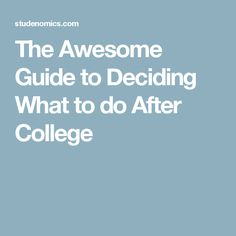 The Awesome Guide to Deciding What to do After College