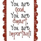 You are good, you are smart, you are important Quotes For Students, Quotes For Kids, Great Quotes, Me Quotes, Inspirational Quotes, Class Quotes, Motivational, Super Quotes, Uplifting Quotes