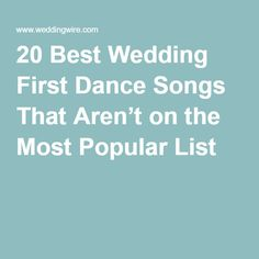 20 Best Wedding First Dance Songs That Aren't on the Most Popular List