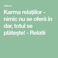 Karma relațiilor - nimic nu se oferă în dar, totul se plăteşte! - Relatii