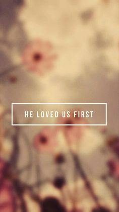 He Loved Us First