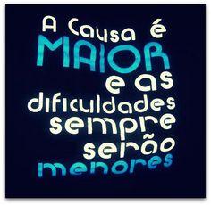 """#Acredite!!!  """"A causa é maior e as dificuldades sempre serão menores."""" Por Pr. João Osmar"""