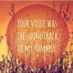 Your voice was the soundtrack of my summer. #quote #summer #sayings Famous Love Quotes, New Quotes, Quotes For Him, Happy Quotes, Words Quotes, Inspirational Quotes, Happiness Quotes, Motivational, Mantra