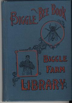 (1909) Biggle Bee Book, a Swarm of Facts on Practical Beekeeping Carefully Hived - Jacob Biggle https://www.facebook.com/Historical.Honeybee.Articles