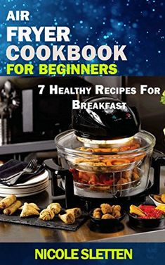 Farberware air fryer round 1 food pinterest farberware air air fryer cookbook for beginners 7 healthy recipes for breakfast quick and healthy nutritional fandeluxe Choice Image