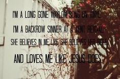 She Loves Me Like Jesus Does - Favorite song at the moment. love me some Eric Church.