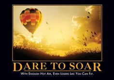 Dare to Soar - With enough hot air, even losers like you can fly.