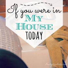 "For any mom who's ever thought another woman has it all together. Read this one. ""If You Were in My House Today"" from Time Out with Becky Kopitzke - Christian devotions, encouragement and parenting/marriage advice for moms and wives."
