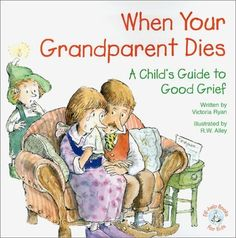 When Your Grandparent Dies: A Child's Guide to Good Grief (Elf-Help Books for Kids) by Victoria Ryan, http://www.amazon.com/dp/0870293648/ref=cm_sw_r_pi_dp_6tUMpb1VNESC4