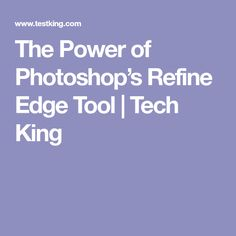 The Power of Photoshop's Refine Edge Tool | Tech King