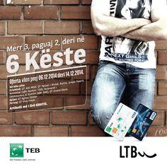 Merr 3, paguaj 2, deri në 6 Këste me Starcard në LTB Jeans Kosova.  Oferta vlen prej 06.12.2014 deri më 14.12.2014  Në këto pika: Prishtinë: QT Albi Mall, QT Pallati i Rinisë, prapa Teatrit Kombëtar (afër bankës TEB), Bulevardi i Dëshmorëve të Kombit (afër AAK), QT Grand Store.  Gjilan: QT Agmia Center Ferizaj: QT Viva Fresh  *Artikulli më i lirë gratis.