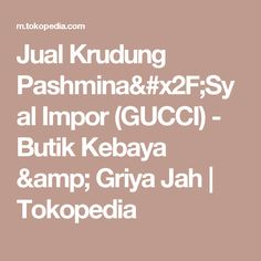 Jual Krudung Pashmina/Syal Impor (GUCCI) - Butik Kebaya & Griya Jah | Tokopedia
