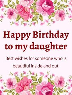 Happy Birthday Daughter Wishes, Images, Quotes & Messages Birthday Wishes for Daughter Happy Birthday Greetings for Daughter From Mom Dad mother father Happy Birthday Wishes Cards, Happy Birthday Flower, Birthday Wishes For Myself, Happy Birthday Fun, Birthday Wishes Quotes, Happy Birthday Images, Card Birthday, Birthday Verses, Birthday Sayings