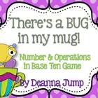 There's a Bug in my Mug Common Core Aligned Base Ten Game - This is a fun, hands on game to help kids know and understand the concept of Numbers in Base Ten.  The game includes game mats,  number cards, base...