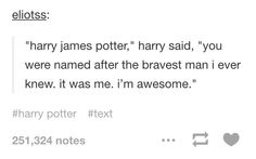 that would be avmp harry. because he was so full of himself, and had every reason to be, I mean he's harry freakin' potter!