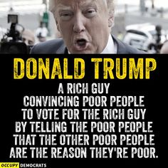 """Donald Trump - """"A rich and convincing poor people to vote for him by telling the poor people that the other poor people are the reason they're poor."""" and for uniting Americans to hate one another. Donald Trump approves this post. Ben Carson, Caricatures, Thats The Way, Dumb And Dumber, In This World, Just In Case, Donald Trump, Shit Happens, Sayings"""