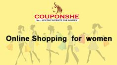 Couponshe is the best online shopping platform for women to explore discount couponshe. to buy wide collection of ethnic, formal, casual and western wear clothing for them. Couponshe is the best shopping for women because it has all women related categories with it.