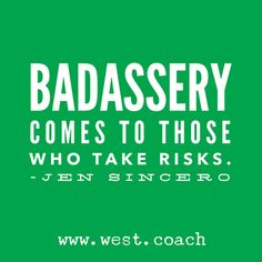 INSPIRATION - EILEEN WEST LIFE COACH | Badassery comes to those who takes risks. - Jen Sincero | Life Coach, Eileen West Life Coach, inspiration, inspirational quotes, motivation, motivational quotes, quotes, daily quotes, self improvement, personal growth, live your best life, badassery, risks, you are a badass, you are a badass at making money, Jen Sincero, Jen Sincero quotes