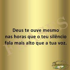 FRASES: Deus te ouve mesmo  nas horas que o teu silêncio  ...