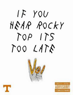 If you hear Rocky Top its too late.