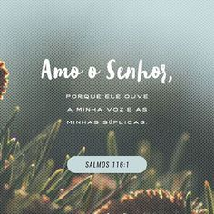 """""""Amo ao Senhor, porque ele ouve a minha voz e a minha súplica.""""SALMOS 116:1  #AmoOSenhor #EleOuve https://www.bibliaga.com/index.php/testamentos/velho-testamento-livros/604-salmos/salmos-116/15852-Salmos-116-1"""