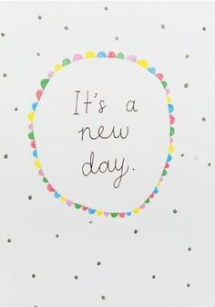 It's a new day! by clearly written