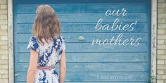 Our Babies' Mothers  - www.thankfulmoms.com  #fostercare #fosterparents #birthparents #adoption #family #parenting #fostering #mothering #mothers