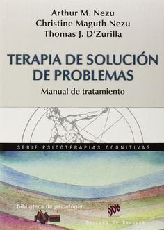 Terapia de solución de problemas : manual de tratamiento / Arthur M. Nezu, Christine Maguth Nezu, Thomas J. D'Zurilla ; [traducción, David González Raga y Fernando Mora Zahonero]